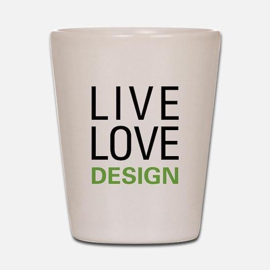 Live Love Design Shot Glass