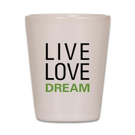 Live Love Dream Shot Glass