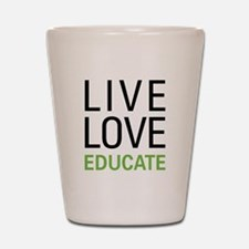 Live Love Educate Shot Glass