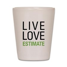 Live Love Estimate Shot Glass