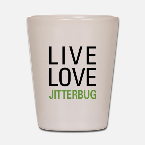 Live Love Jitterbug Shot Glass