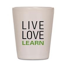 Live Love Learn Shot Glass