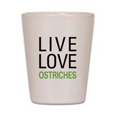 Live Love Ostriches Shot Glass