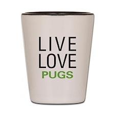 Live Love Pugs Shot Glass