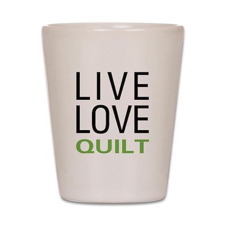 Live Love Quilt Shot Glass