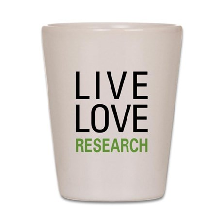 Live Love Research Shot Glass