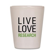 Live Love Research Shot Glass