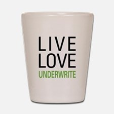 Live Love Underwrite Shot Glass