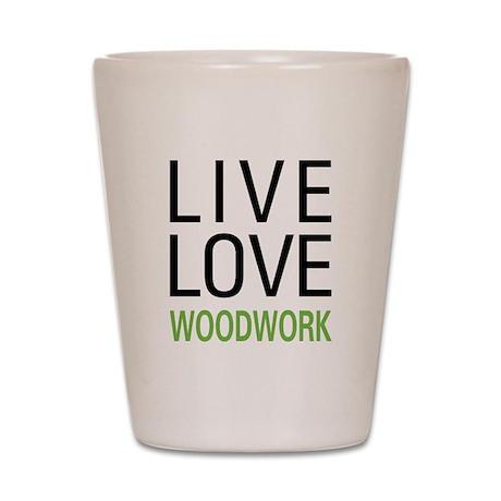 Live Love Woodwork Shot Glass