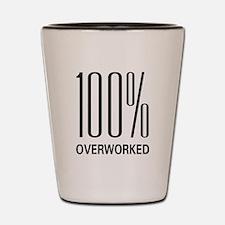 100 Percent Overworked Shot Glass