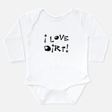 I Love Dirt! Long Sleeve Infant Bodysuit