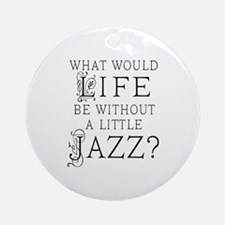 Jazz Life Quote Ornament (Round)