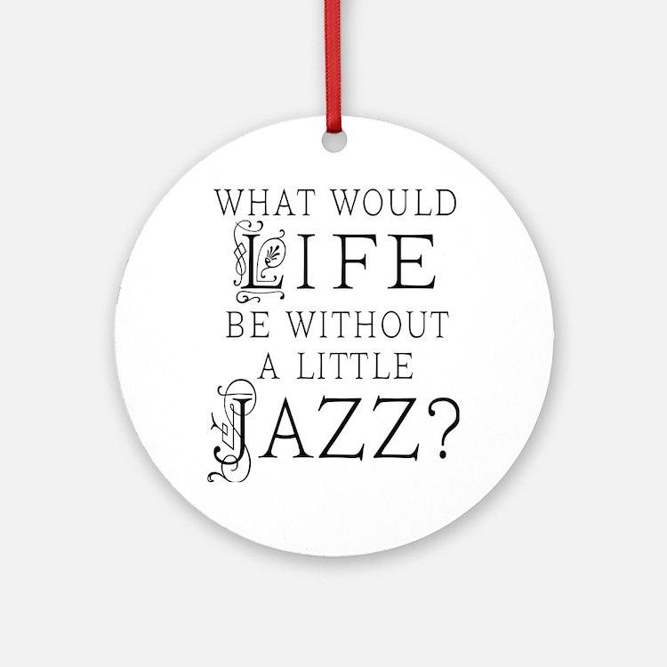 Jazz Life Quote Ornament (Round)