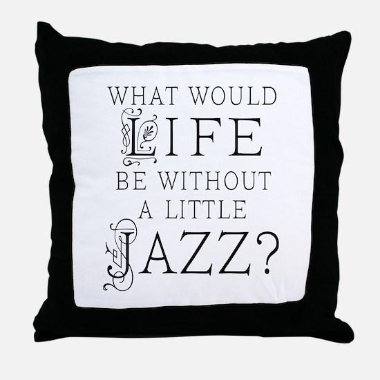 Jazz Life Quote Throw Pillow