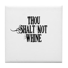 Thou Shalt Not Whine Tile Coaster