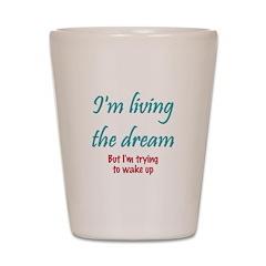 Living The Dream Shot Glass