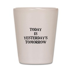 Today is... Shot Glass