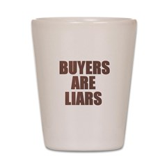 Buyers are Liars Shot Glass
