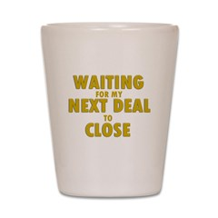 Waiting For my Next Deal to C Shot Glass