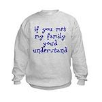 If You Met My Family You'd Un Kids Sweatshirt