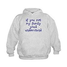 If You Met My Family You'd Un Hoodie