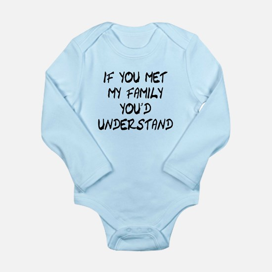 If You Met My Family You'd Un Long Sleeve Infant B