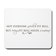 Every Pit Bull Needs Somebody Mousepad