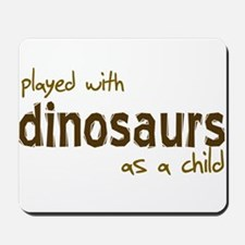 Played With Dinosaurs As A Ch Mousepad