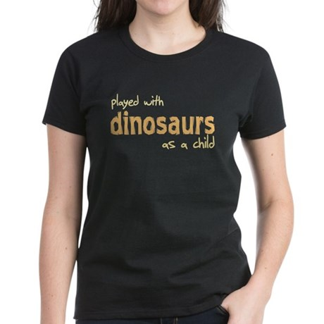 Played With Dinosaurs As A Ch Women's Dark T-Shirt