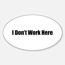 I Don't Work Here Oval Decal