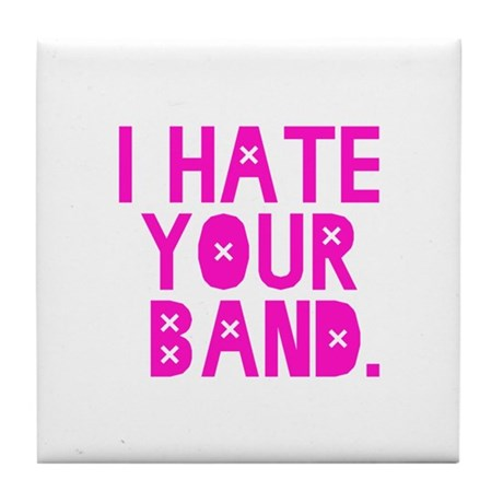 I Hate Your Band Tile Coaster