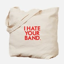 I Hate Your Band Tote Bag