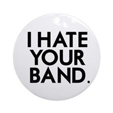 I Hate Your Band Ornament (Round)