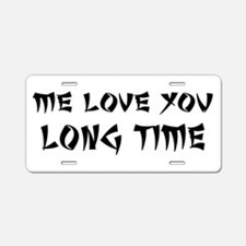 Love You Long Time Aluminum License Plate