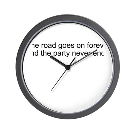 The road goes on forever and Wall Clock