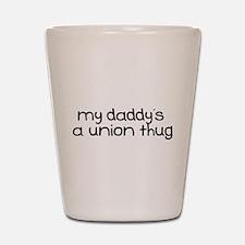 My Daddy is a Union Thug Shot Glass