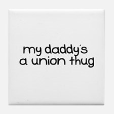 My Daddy is a Union Thug Tile Coaster