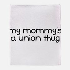 My Mommy is a Union Thug Throw Blanket