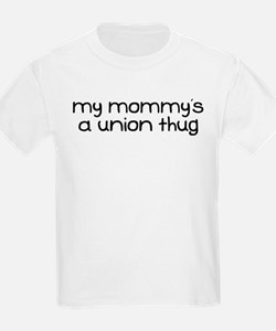 My Mommy is a Union Thug T-Shirt