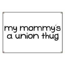 My Mommy is a Union Thug Banner