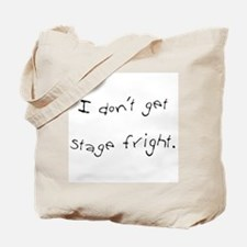 I Don't Get Stage Fright Tote Bag