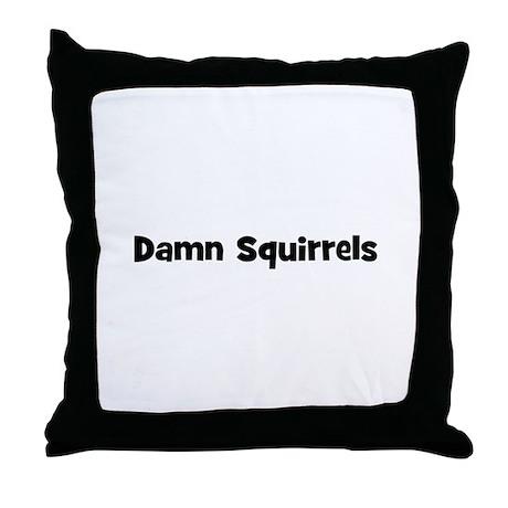 Damn Squirrels Throw Pillow