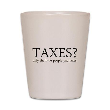 Tax Humor Shot Glass