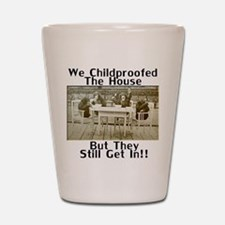 Childproofed the House Shot Glass