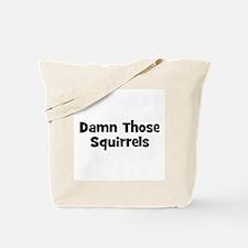 Damn Those Squirrels Tote Bag