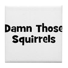 Damn Those Squirrels Tile Coaster