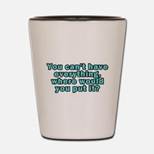 You Can't Have Everything Shot Glass