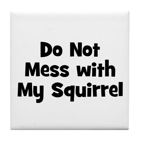 Do Not Mess with My Squirrel Tile Coaster