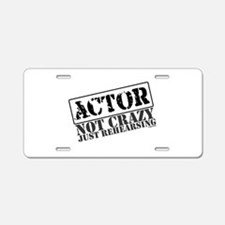 Not Crazy Just Rehearsing Aluminum License Plate