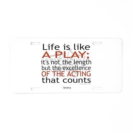 Seneca Quote on Acting Aluminum License Plate